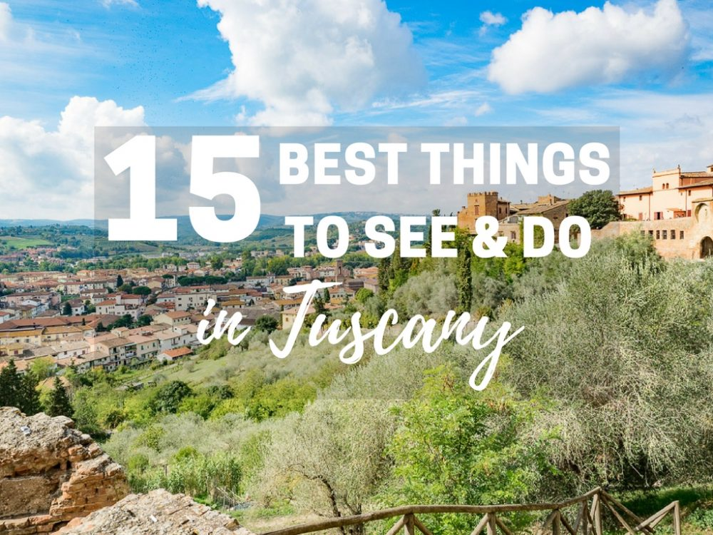 15 Best Things to See & Do in Tuscany: Quintessential Tuscan Experiences You Can't Miss