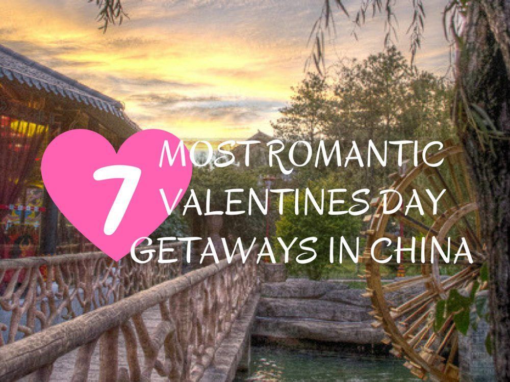 7 Most Romantic Valentines Day Getaways in China