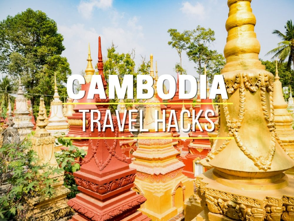 15 Killer Travel Hacks For First Time Travelers To Cambodia